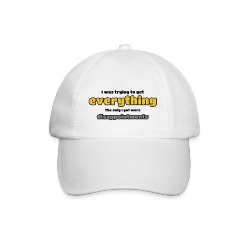 Trying to get everything - got disappointments - Baseball Cap