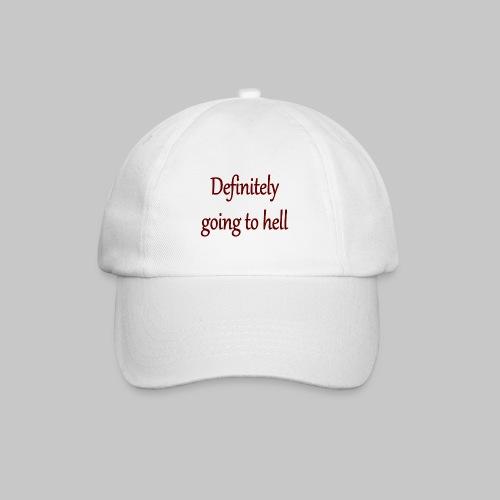 Definitely going to hell - Baseball Cap