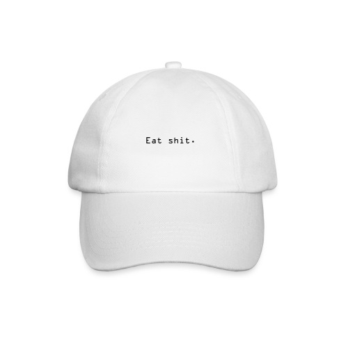 Eat shit. - Baseballcap