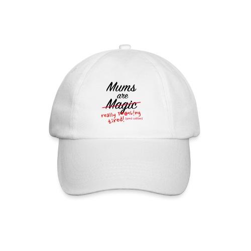 Mums are Magic ... really F * @%! Ng tired! - Baseball Cap