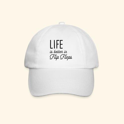 Life is better in Flip Flops - Baseballkappe