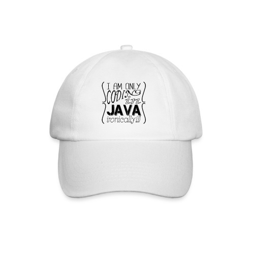 I am only coding in Java ironically!!1 - Baseball Cap