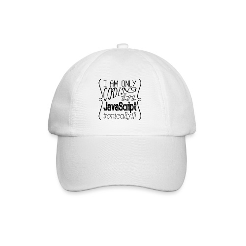 I am only coding in JavaScript ironically!!1 - Baseball Cap