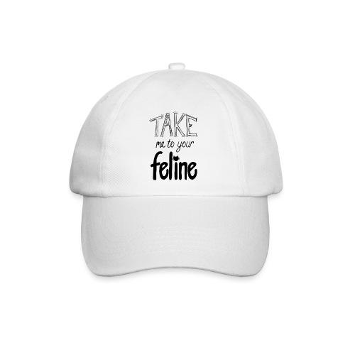 Take Me To Your Feline! - Baseball Cap