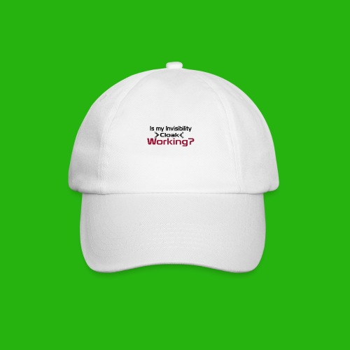 Is my invisibility cloak working shirt - Baseball Cap