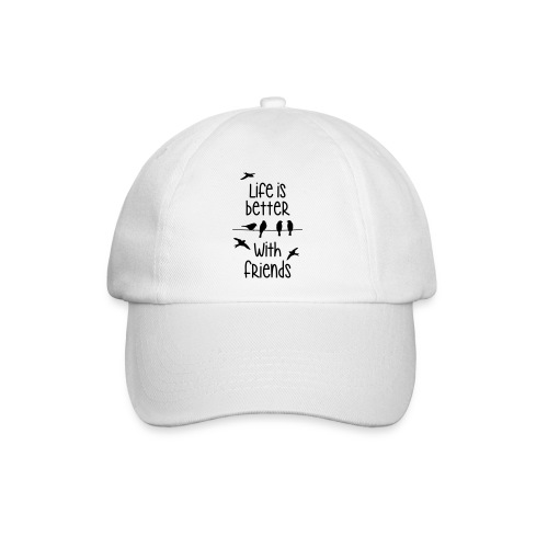 life is better with friends Vögel twittern Freunde - Baseball Cap