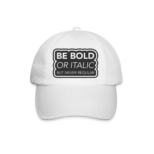 Be bold, or italic but never regular - Baseballcap