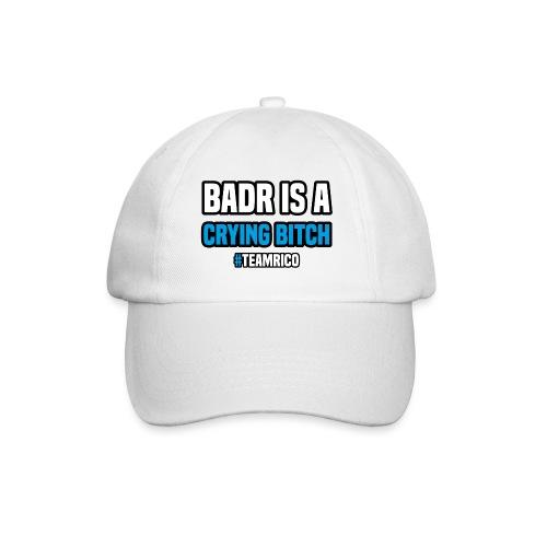 Badr is a crying bitch | #TEAMRICO - Baseballcap