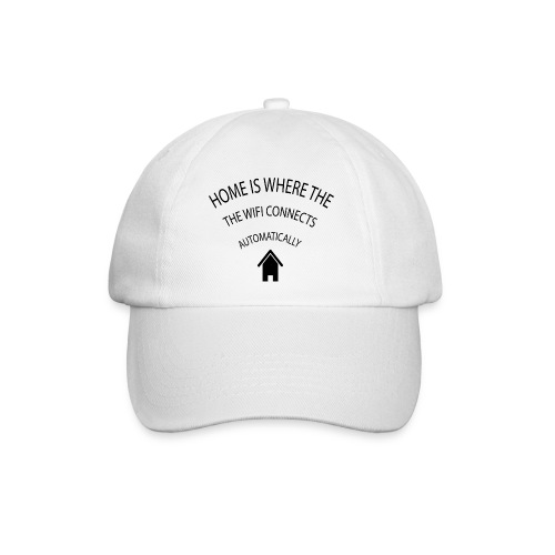 Home is where the Wifi connects automatically - Baseball Cap
