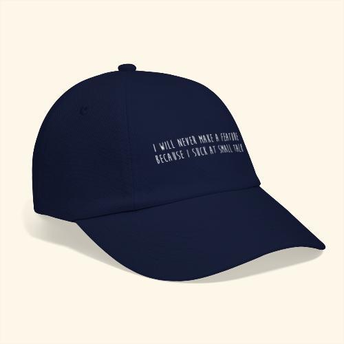 I will never make a feature - Baseballcap