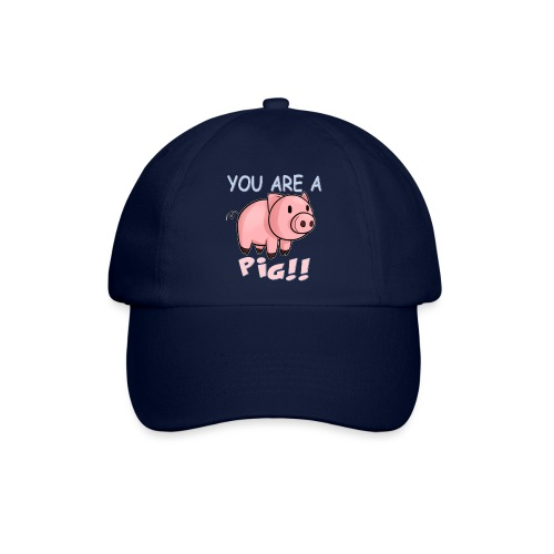 YOU ARE A PIG! T-SHIRT - Baseball Cap