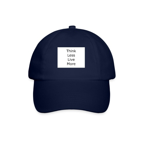 think less live more - Baseball Cap