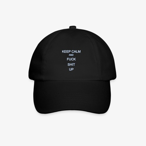 Keep Calm and Fuck Shit Up - Cappello con visiera