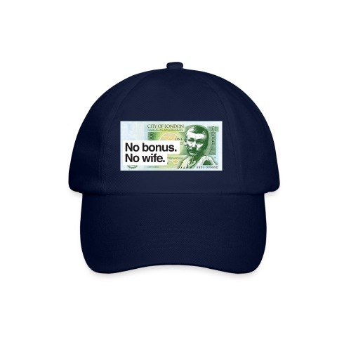 No Bonus No Wife - Baseball Cap