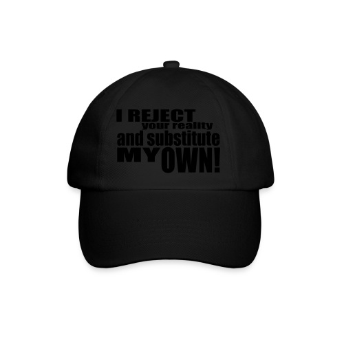 I reject your reality and substitute my own - Baseball Cap