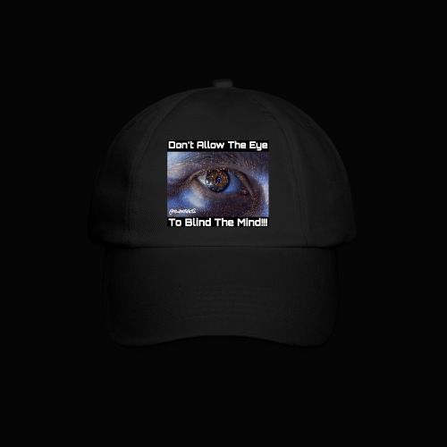 Don't Eye Blind Mind! Truth T-Shirts! #EyeOpener - Baseball Cap