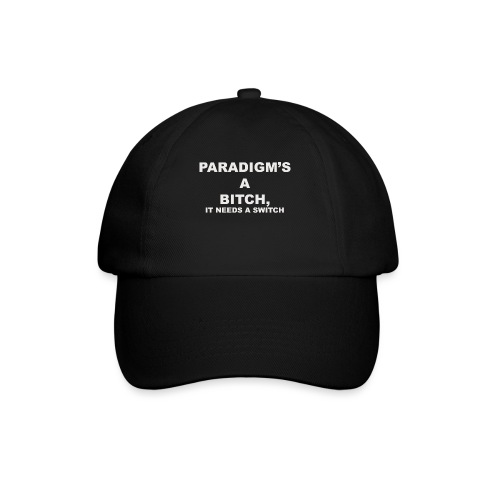 Paradigm's A Bitch - Baseball Cap