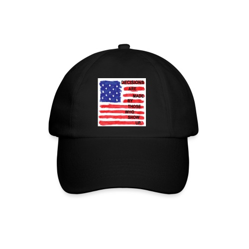 Decisions Are Made By Those Who Show Up - Baseball Cap