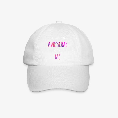 You can't spell AWESOME without ME - Baseball Cap