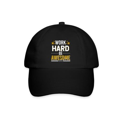 WORK HARD BE AWESOME - Baseballkappe