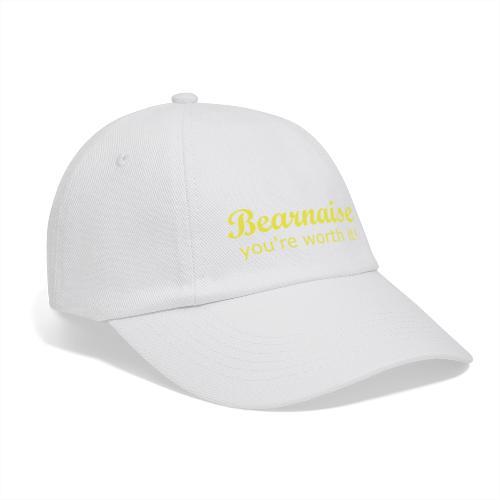 Bearnaise - you're worth it! - Baseball Cap