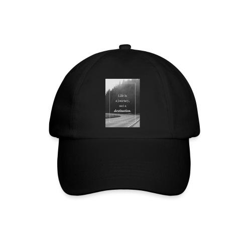 Life is a journey, not a destination - Baseball Cap
