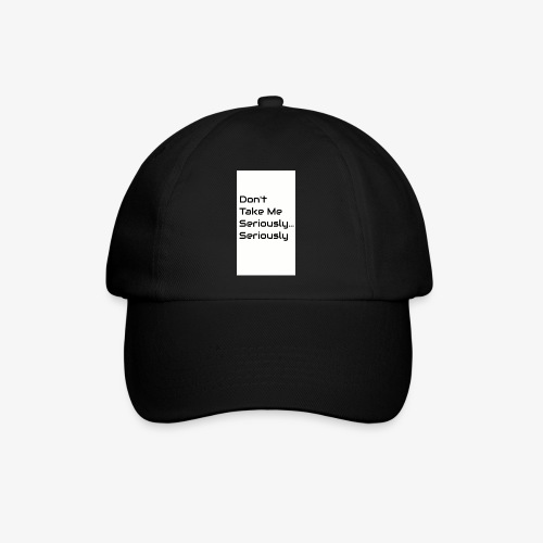 Don't Take Me Seriously... - Baseball Cap