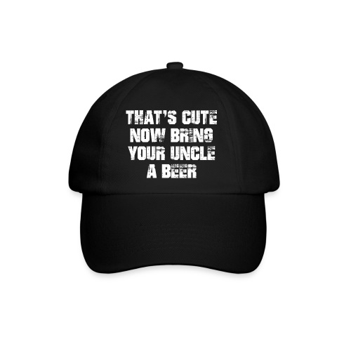 That's Cute Now Bring Your Uncle A Beer - Baseball Cap