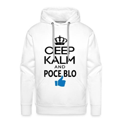 Keep calm and POCE BLO - Sweat-shirt à capuche Premium pour hommes