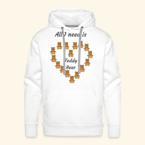 All I need is Teddy Bear - Sweat-shirt à capuche Premium pour hommes