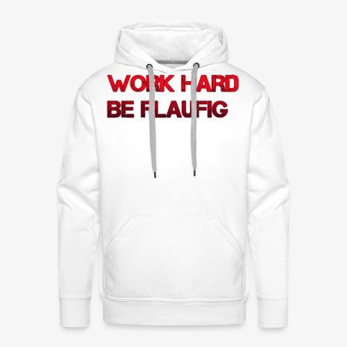 Work hard be flaufig - Männer Premium Hoodie