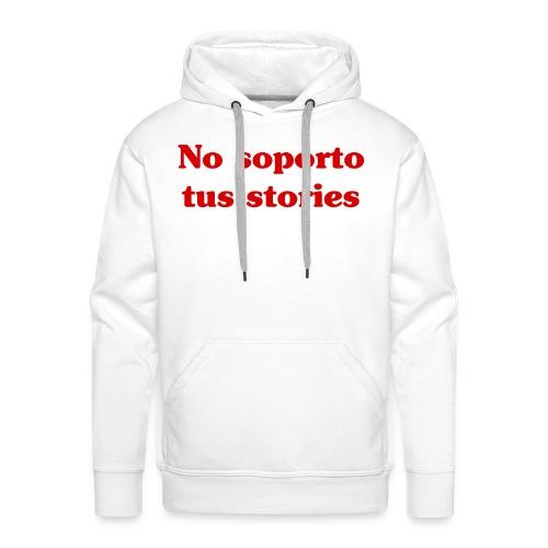 No soporto tus stories - Sudadera con capucha premium para hombre