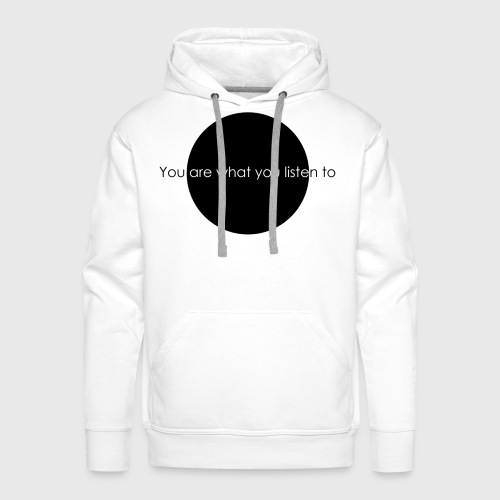 You are what you listen to - Männer Premium Hoodie
