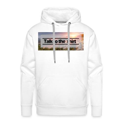 Talk to the shirt - Männer Premium Hoodie