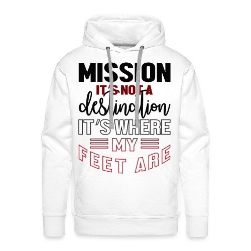 Mission is not a destination - Men's Premium Hoodie