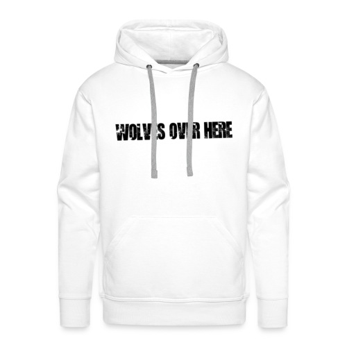 Wolves Over Here original - Men's Premium Hoodie