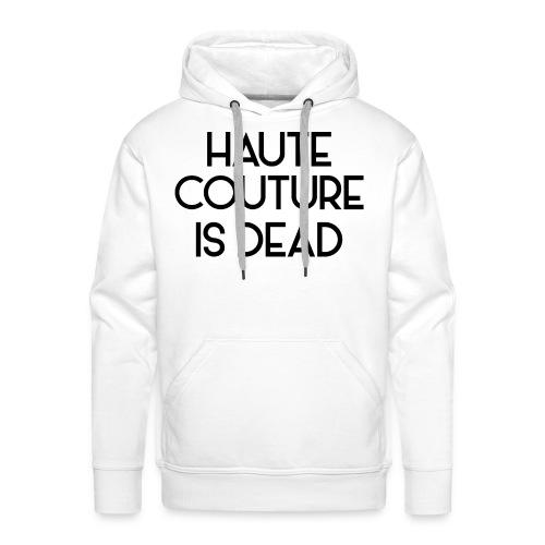 Haute Couture is dead - Männer Premium Hoodie