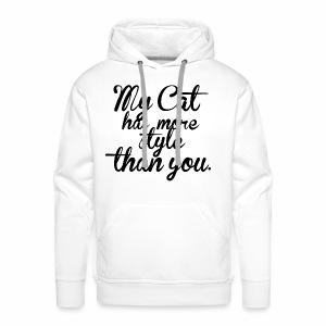 MY CAT HAS MORE STYLE THAN YOU - Katzen Motiv - Männer Premium Hoodie