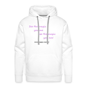 See the magic you are - be the magic you are! - Männer Premium Hoodie