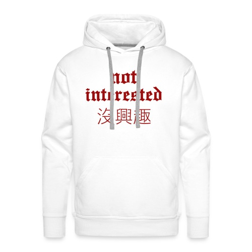 Not Interested x Traditional Chinese Meaning - Men's Premium Hoodie