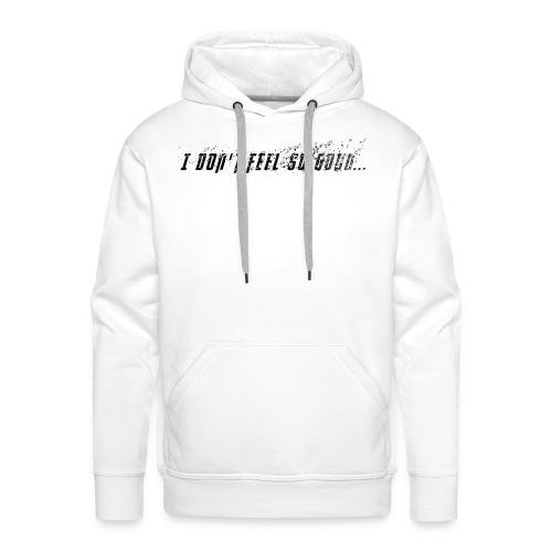 I don't feel so good... - Sweat-shirt à capuche Premium pour hommes