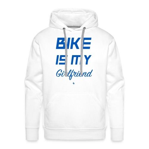 BIKE IS MY GIRLFRIEND - Männer Premium Hoodie