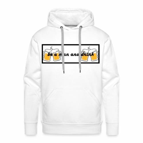 Be a man drink beer🍺 - Men's Premium Hoodie