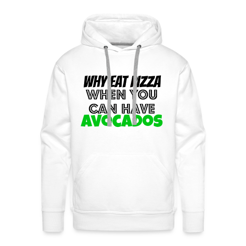 Why eat Pizza when you can have Avocados - Männer Premium Hoodie