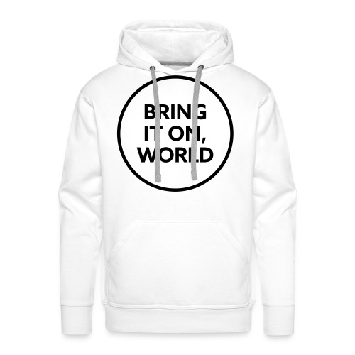 Bring it on world | Black - Men's Premium Hoodie