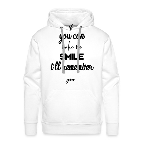 If you can make me smile i'll remember - Sweat-shirt à capuche Premium pour hommes
