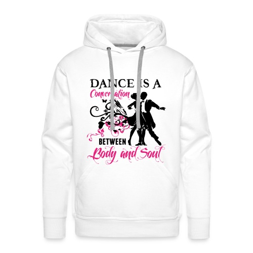 Dance is a Conversation between Body and Soul - Männer Premium Hoodie