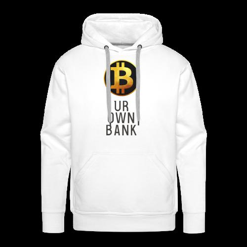 Bitcoin - B UR OWN BANK - T-Shirt by Blockawear - Männer Premium Hoodie
