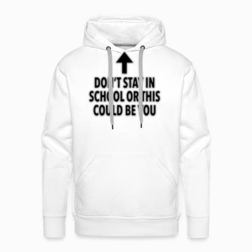 Don't stay in school - Männer Premium Hoodie