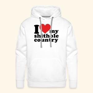 I love my shithole country - Männer Premium Hoodie